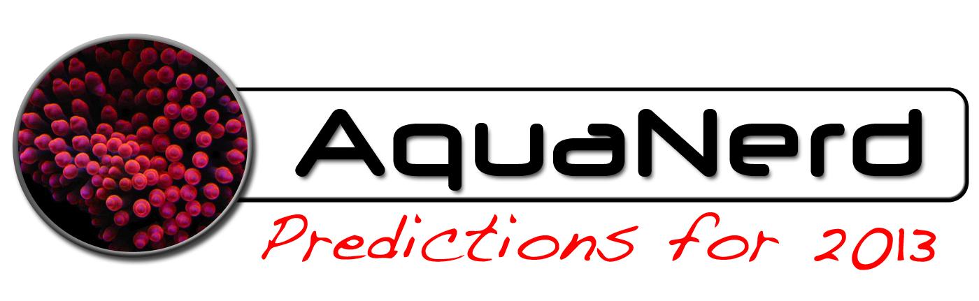 AquaNerd 2013 Predictions