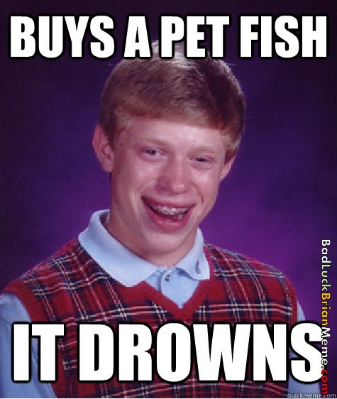 Bad Luck Brian Fish Drowns