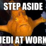 Step Aside Jedi at Work